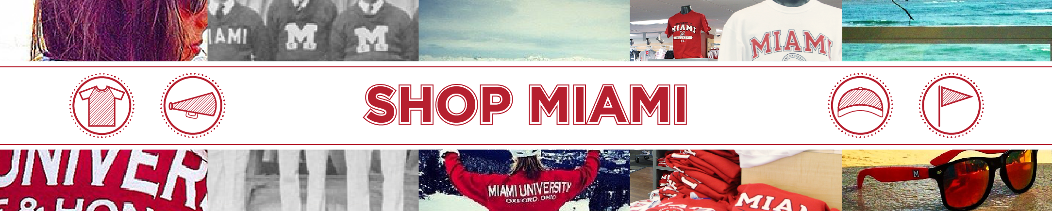 Shop Miami. Photos of a student wearing Love and Honor shirt, old photo of men in Miami sweaters, a student on a ski slope wearing a Miami Unviersity Sweatshirt, Miami shirts in the bookstore, and Miami sunglasses on a beach
