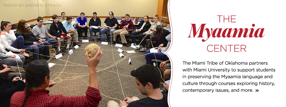 The Myaamia center. The Miami tribe of Oklahoma partners with Miami University to support students in preserving the Myaamia language and culture through courses exploring history, contemporary issues, and more. » Photo of a group doing a team building activity with a ball of string. Photo by Andrew Strack