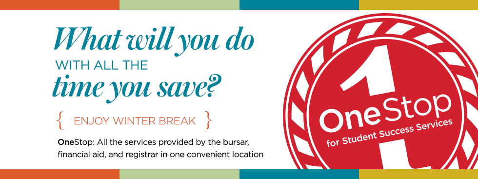 What will you do with all the time you save? {enjoy winter break} OneStop: All the services provided by the bursar, financial aid, and registrar in one convenient location. One Stop for Student Success Services logo.