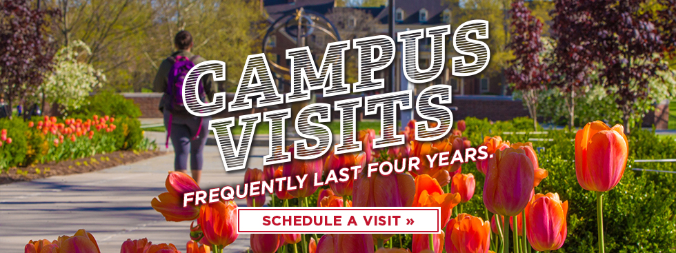 Campus visits frequently last four years. Schedule a visit today.